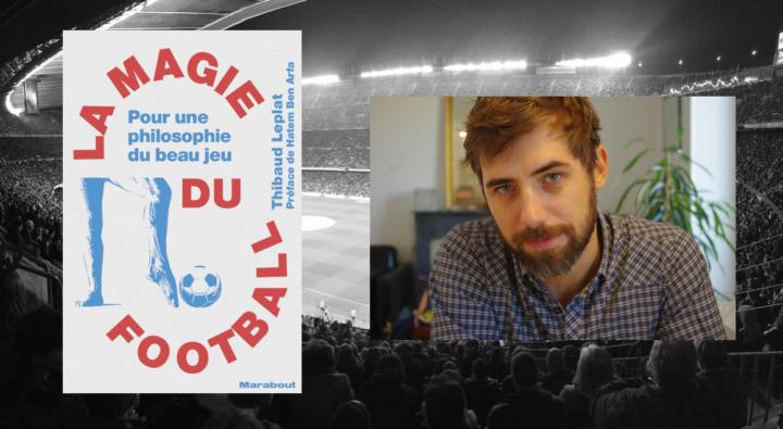 La magie du football – Entretien avec Thibaud Leplat